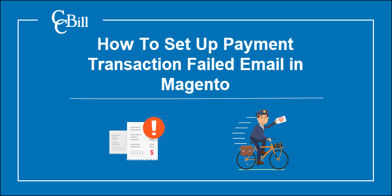 Set up Magento Payment Failed Emails.