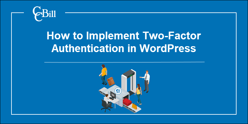 Guide on how to implement two-factor authentication in WordPress.