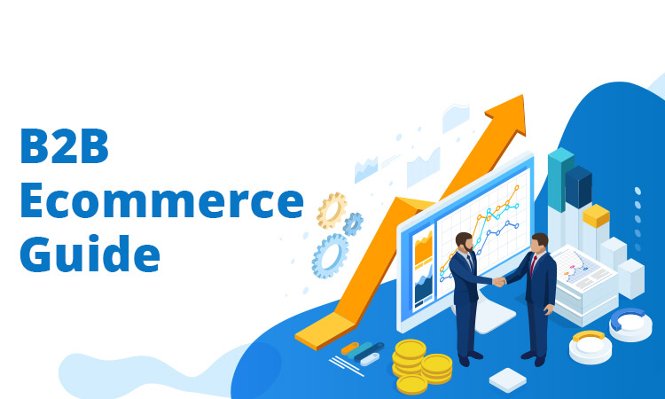 B2B Ecommerce Guide – Best Platforms for 2021