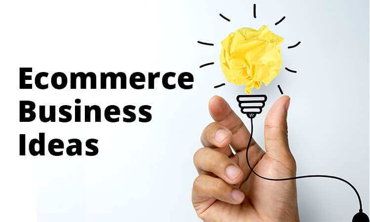 Ecommerce Business Ideas for Big Profits in 2020