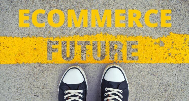 Future of Ecommerce – What Is on the Horizon