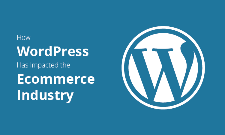How WordPress Has Impacted the Ecommerce Industry