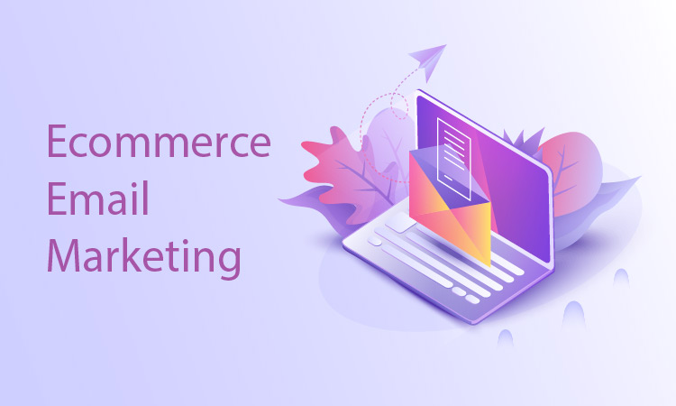 Ecommerce Email Marketing – 10 Tips You Need to Know