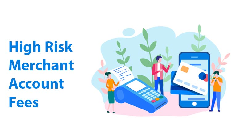 What Are High Risk Merchant Account Fees – a Quick Introduction