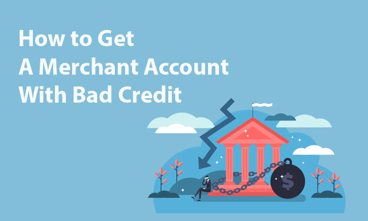 How to Get a Merchant Account with Bad Credit