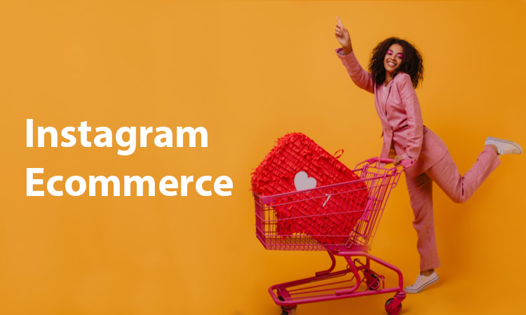 Instagram Ecommerce – Learn How to Start and Grow Sales