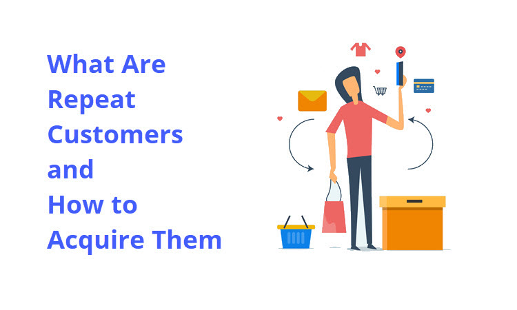 What Are Repeat Customers and How to Acquire Them?