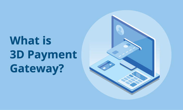 Why You Need to Know What Is a 3D Payment Gateway