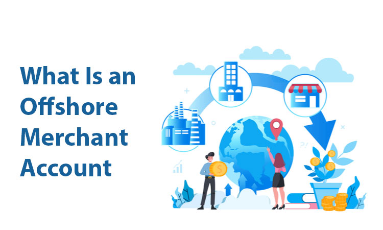 Ever Wondered What Is an Offshore Merchant Account and How to Get One