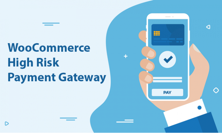 What Is a WooCommerce High Risk Payment Gateway and How to Get It